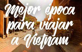 Mejor epoca para viajar a Vietnan